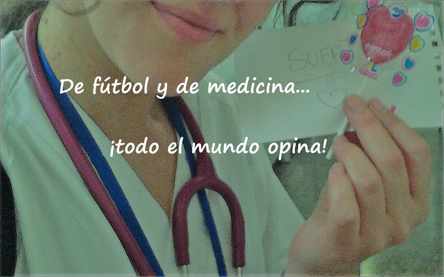 De fútbol y de medicina... ¡todo el mundo opina!