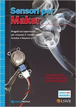Sensori per Maker. Progetti ed esprimenti per misurare il mondo con Arduino e Raspberry Pi
