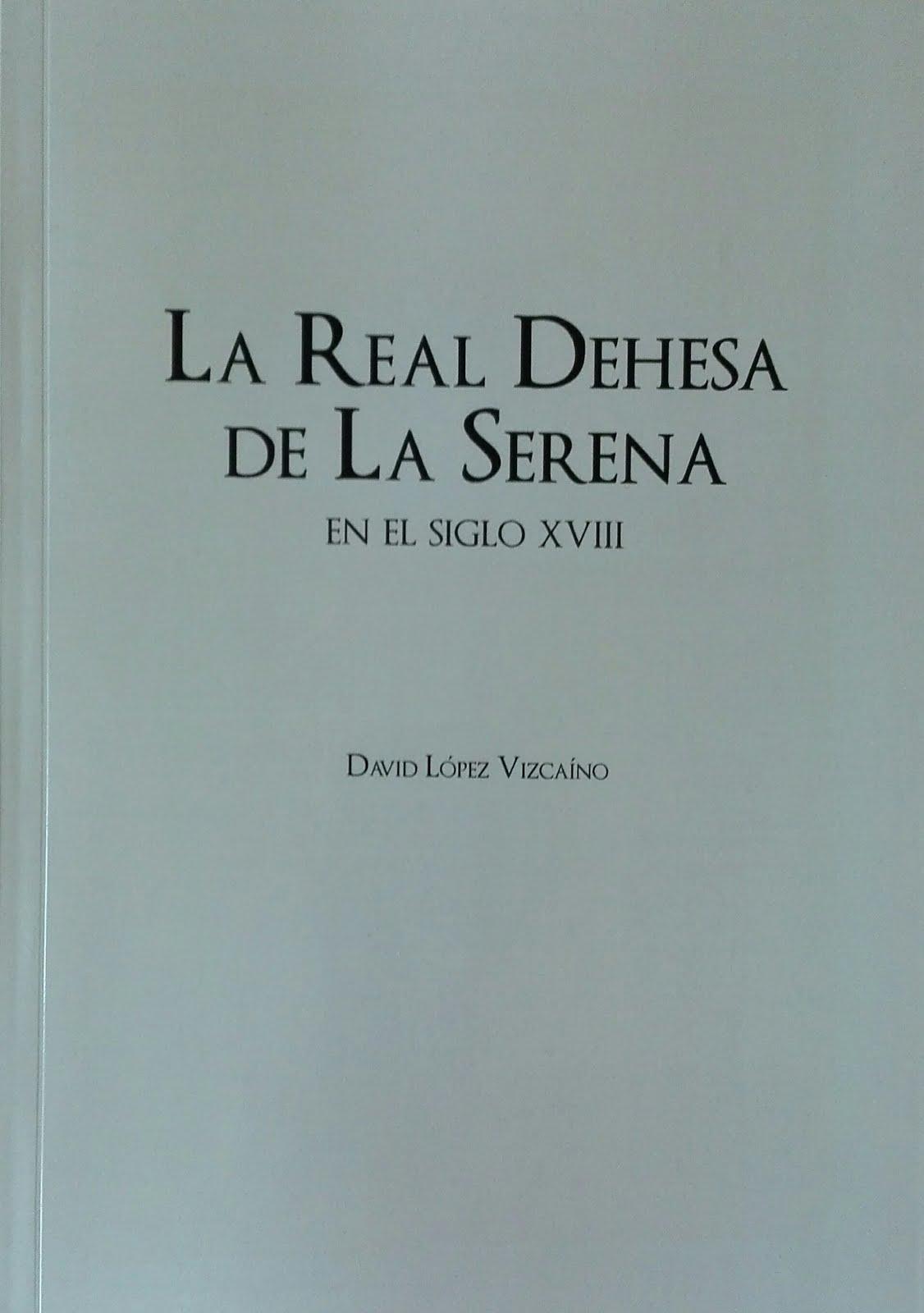 Obra del bloguero. Historia, investigación. La Real Dehesa de La Serena en el siglo XVIII, 2017