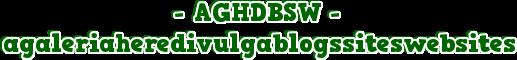 ►agaleriaheredivulgablogssiteswebsites- AGHDBSW -