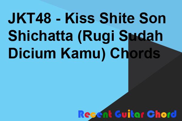 JKT48 - Kiss Shite Son Shichatta (Rugi Sudah Dicium Kamu) Chords