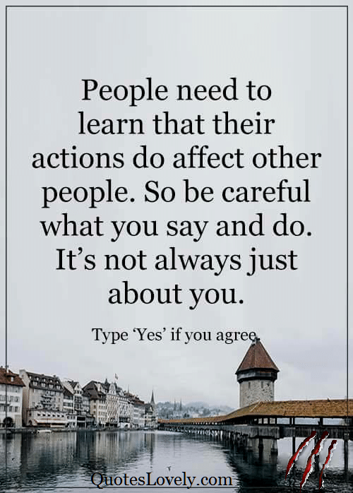 People need to learn that their actions do affect other people