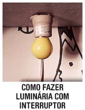 Como fazer luminária em qualquer lugar da casa (com interruptor)