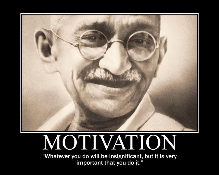 Whatever you do will be insignificant, but it is very important that you do it.   Mahatma Gandhi