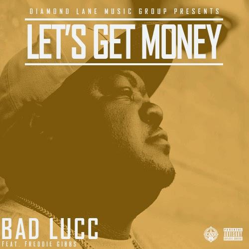 Bad Lucc ft. Freddie Gibbs – Let's Get Money