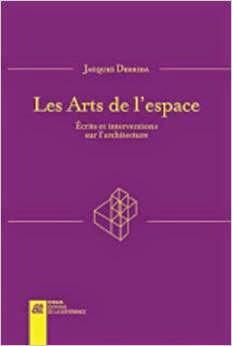 Jacques Derrida : Les arts de l'espace. Ecrits et interventions sur l'architecture