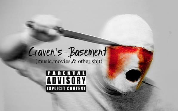 Cravens Basement (music,movies,and other shit)