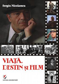 Viaţă, destin şi film de Sergiu Nicolaescu