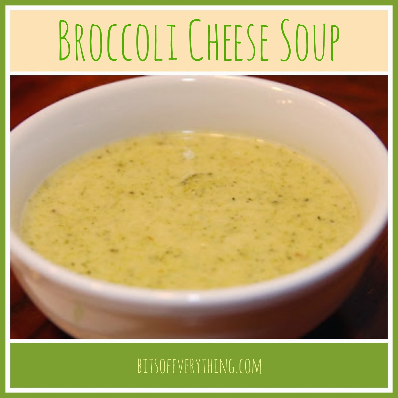 Yummy Cheese Broccoli Soup | Bits of Everything