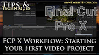 Final Cut Pro X Workflow: Starting Your First Video Project | Tips & Techniques