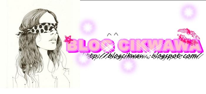 | BLOG CIK WAWA ♥ ♥ |