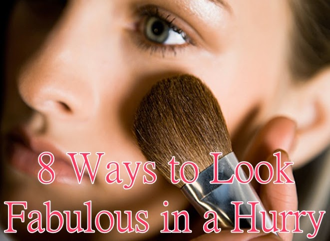 8 Ways to Look Fabulous in a Hurry
