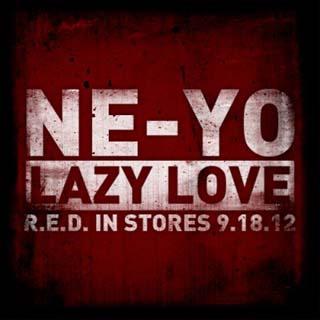 Ne-Yo – Lazy Love Lyrics | Letras | Lirik | Tekst | Text | Testo | Paroles - Source: musicjuzz.blogspot.com