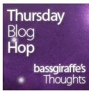 Bassgiraffe's Thoughts Thursday Blog Hop