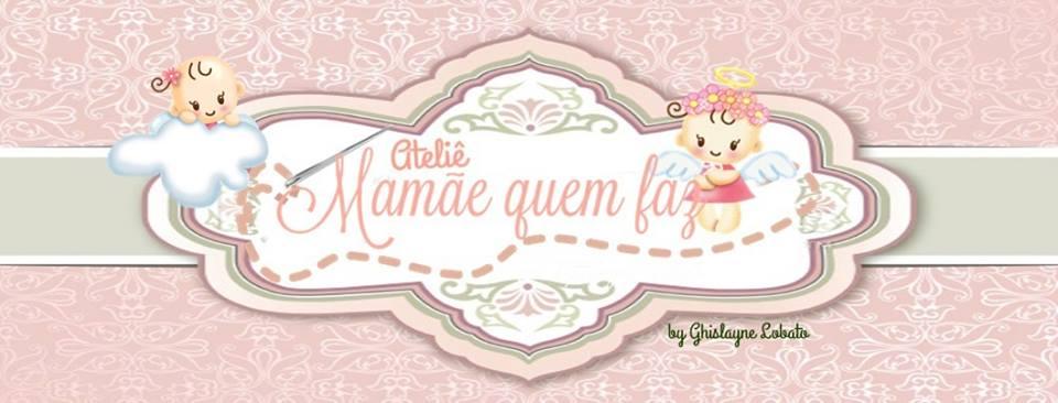 ATELIÊ MAMÃE QUEM FAZ