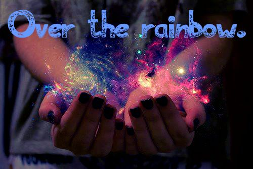Over the rainbow.