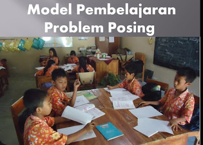 Pengertian, Jenis, Langkah-Langkan dan Kelebihan Model Pembelajaran Problem Posing