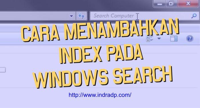Cara Menambahkan Index Pada Windows Search