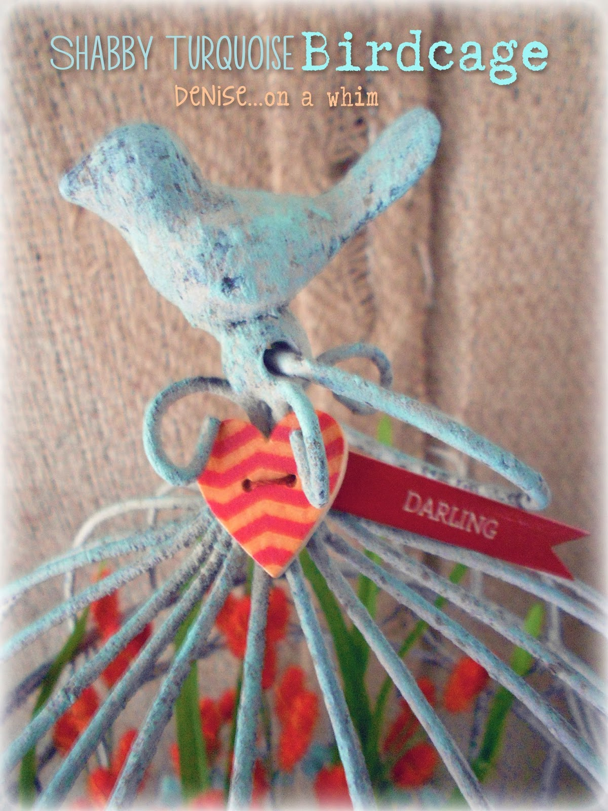 A Darling Little Flowery Birdcage via http://deniseonawhim.blogspot.com