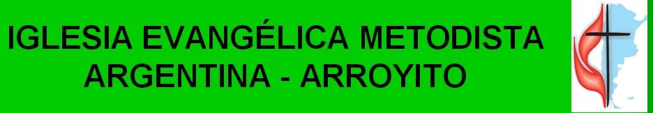 IGLESIA EVANGÉLICA METODISTA ARGENTINA - ARROYITO