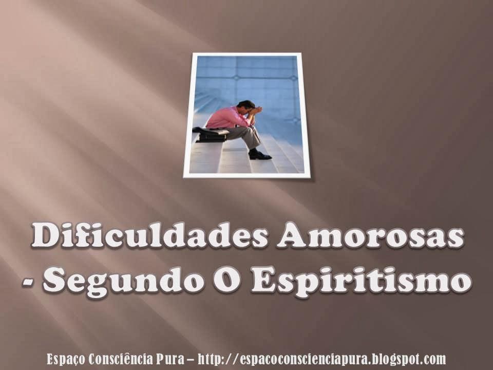 Problemas de Amor, Karma, Vidas Passadas, Lei da Causa e de Efeito, Espiritismo, http://espacoconscienciapura.blogspot.com, Espaço Consciência Pura