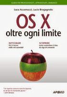 OS X oltre ogni limite: Guida per professionisti, appassionati, ambiziosi (Guida completa)