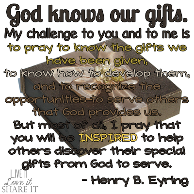 God knows our gifts. My challenge to you and to me is to pray to know the gifts we have been given, to know how to develop them, and to recognize the opportunities to serve others that God provides us. But most of all, I pray that you will be inspired to help others discover their special gifts from God to serve. - Henry B. Eyring