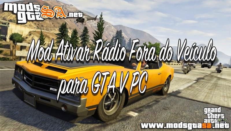 V - Mod Ativar Rádio Fora do Veículo para GTA V PC