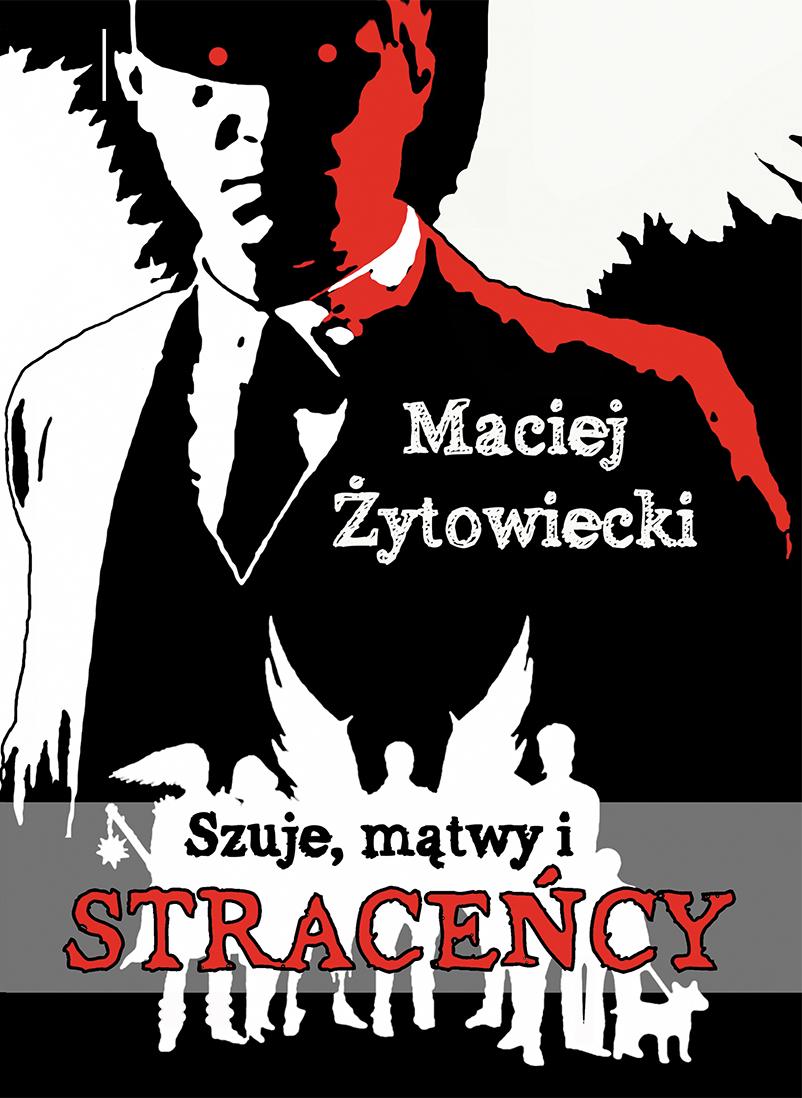 """Maciej Żytowiecki """"SZUJE, MĄTWY I STRACEŃCY"""""""