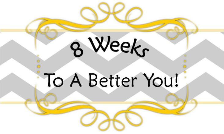8 Weeks to a Better You!