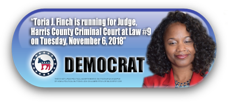TORIA FINCH WILL BE ON THE BALLOT IN HARRIS COUNTY, TEXAS ON NOVEMBER 6, 2018