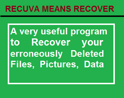 Recuva from Piriform to Recover your erroneously Deleted Files