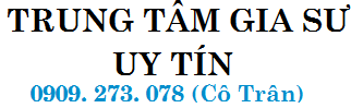Trung Tâm Gia Sư Uy Tín Tphcm . LH 0909. 273. 078 (Cô Trân)