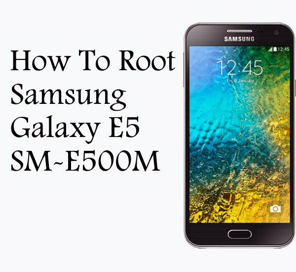 How to root samsung galaxy E5 SM-E500M