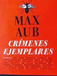 http://www.revistaprotesis.com/2013/09/crimenes-ejemplares-max-aub.html