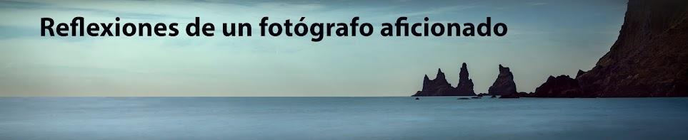 Reflexiones de un fotógrafo aficionado