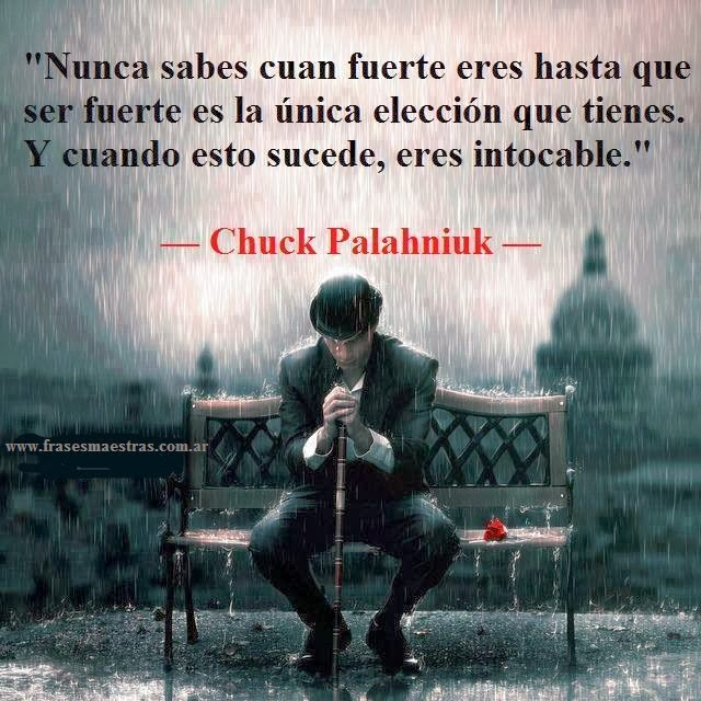 Frases Célebres: Ser Fuerte - Chuck Palahniuk