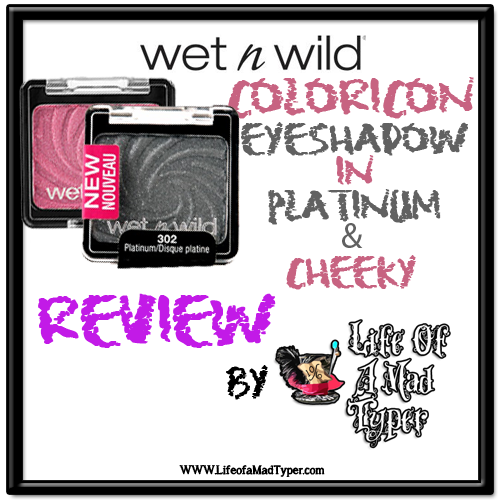 Wet n Wild ColorIcon Eyeshadow in Platinum and Cheeky Review