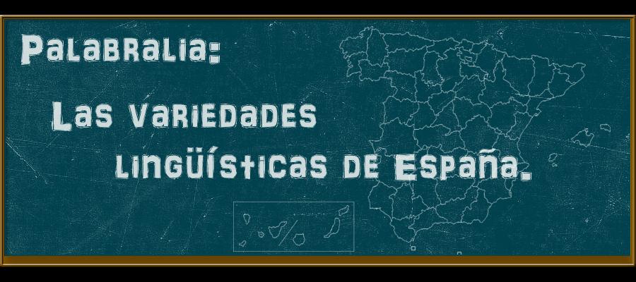 Palabralia: Las variedades lingüísticas de España