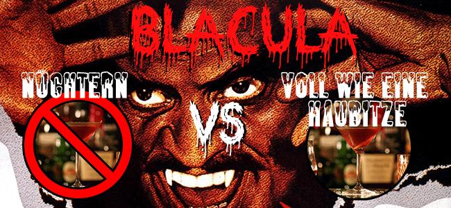 Blacula: Nüchtern vs. Voll wie eine Haubitze