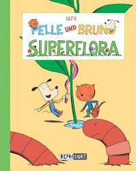 Pelle und Bruno - Superflora; 2013
