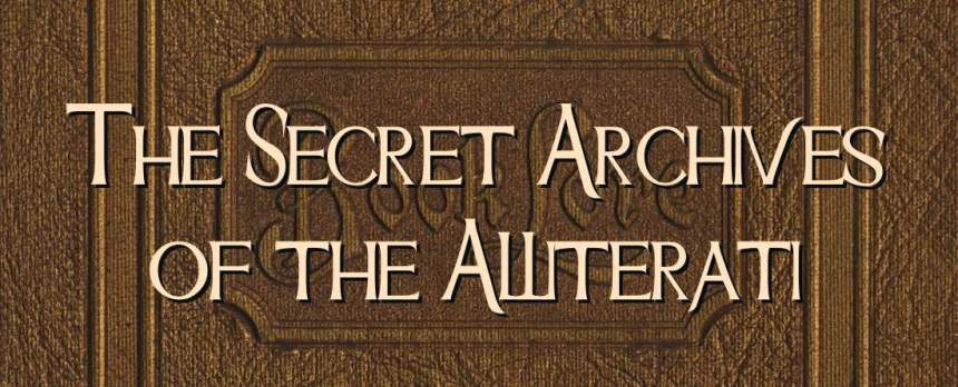 The Secret Archives of the Alliterati