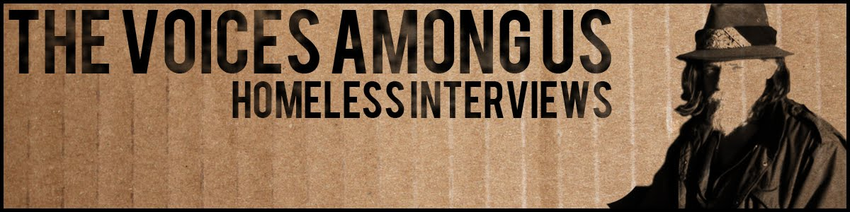 The Voices Among Us Podcast: Homeless Interviews