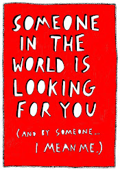 Someone in the world is looking for you