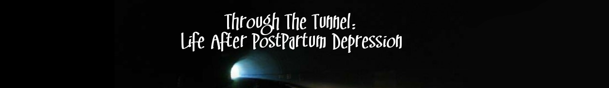 Through The Tunnel: Life After PostPartum Depression