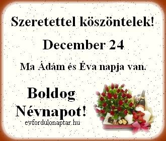 December 24 - Ádám, Éva névnap