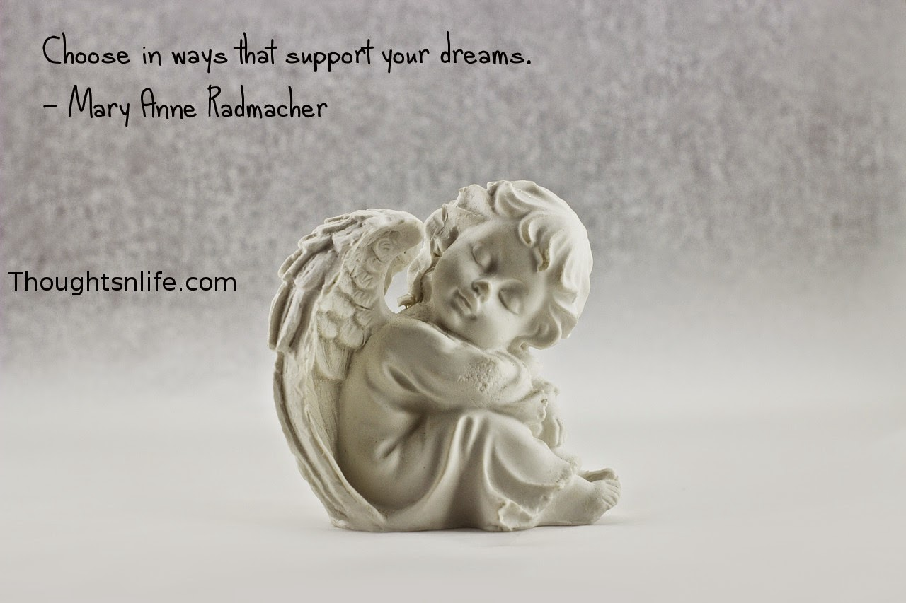 Thoughtsnlife.com:Choose in ways that support your dreams. - Mary Anne Radmacher