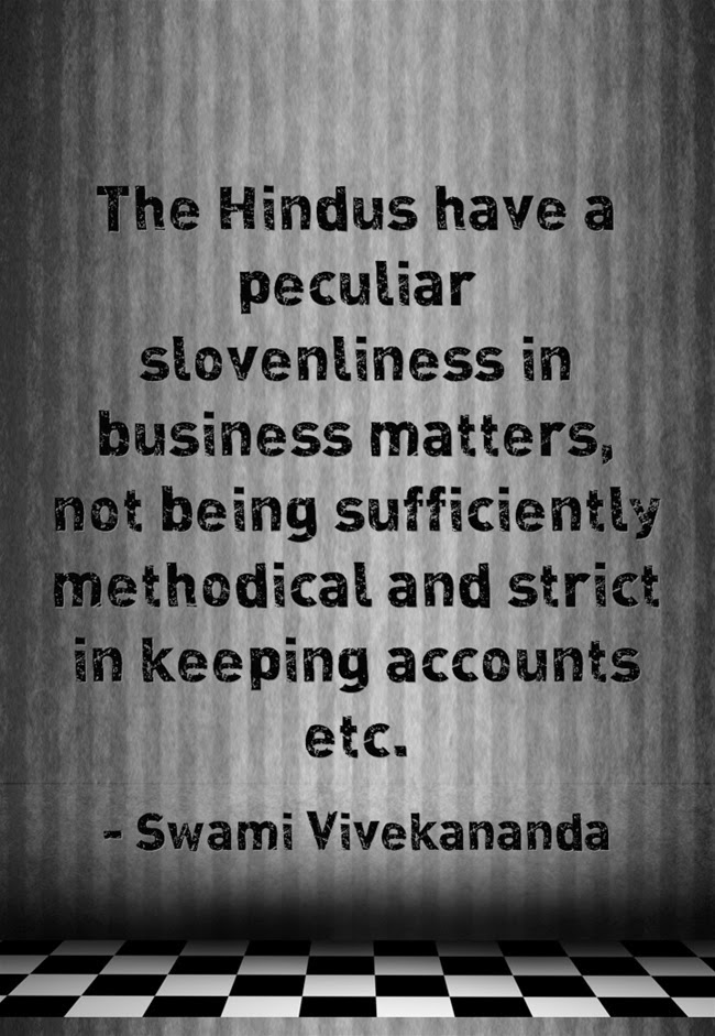 """The Hindus have a peculiar slovenliness in business matters, not being sufficiently methodical and strict in keeping accounts etc."""