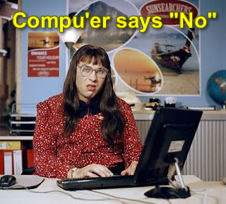 The 'Computer says no' lady from 'Little Britain'