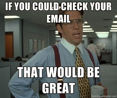 Check Your Email, That would be Great Meme